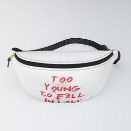 Too young to fall in love Fanny Pack