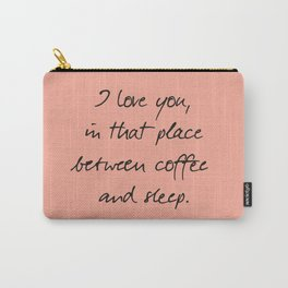 I love you, between coffee, sleep, romantic handwritten quote, humor sentence for free woman and man Carry-All Pouch