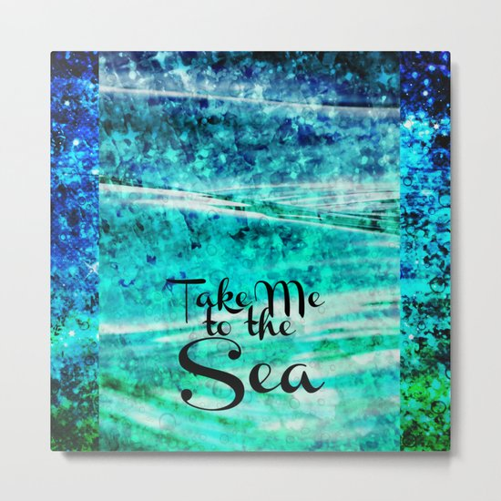 TAKE ME TO THE SEA - Typography Teal Turquoise Blue Green Underwater Adventure Ocean Waves Bubbles Metal Print