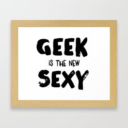 Geek is the new sexy Framed Art Print