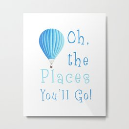 Oh The Places You'll Go Metal Print