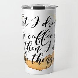 First I Drink Coffee Travel Mug