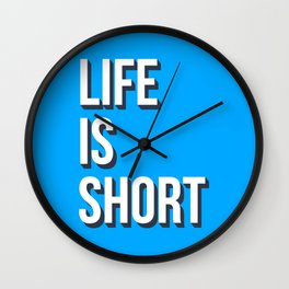 Life is short Wall Clock