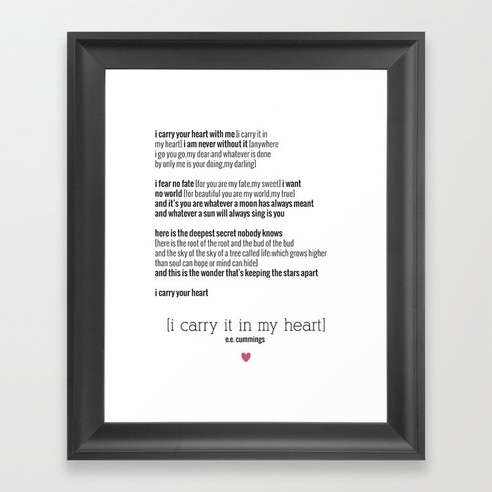 e.e. cummings - I Carry Your Heart Framed Art Print by lalalists ...