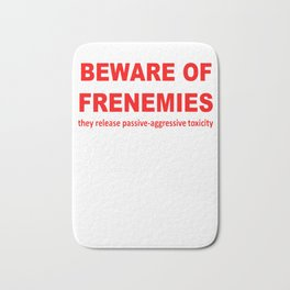Beware of Frenemies They Release Passive Aggressive Toxicity  Bath Mat