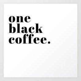 one black coffee. Art Print