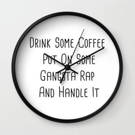 Drink some coffee, put on gangster-rap, and handle it. Wall Clock
