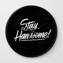 Stay Handsome Wall Clock