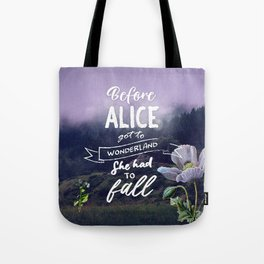Before Alice got to Wonderland she had to fall - Quote Tote Bag