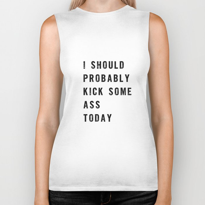 I Should Probably Kick Some Ass Today black and white typography poster design home wall decor Biker Tank