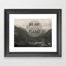 We Are What We Make Of This Planet Framed Art Print