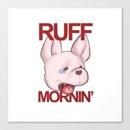 RUFF MORNING - chihuahua Canvas Print