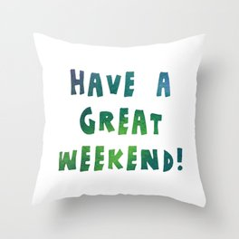 Have a Great Weekend Throw Pillow