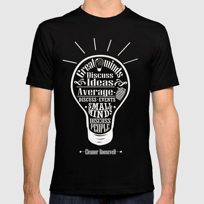 Great minds & small minds discuss ideas Inspirational Motivational Quote  Design T-shirt by creativeideaz