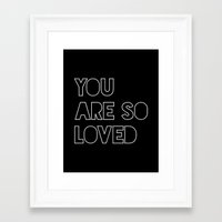 you are so loved Framed Art Prints featuring you are so loved by poppy&lux