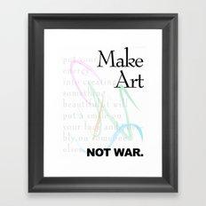 Make Art Not War. Framed Art Print