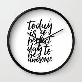 today is a perfect day to be awesome,bedroom decor,office decor,home office desk,quote prints,quotes Wall Clock