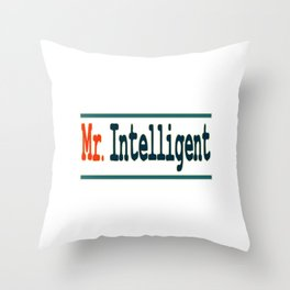 """""""Mr. Intelligent"""" tee design for your wise friends and family. Makes a nice reward for yourself too! Throw Pillow"""