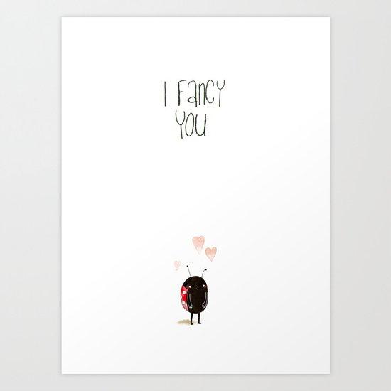 I Fancy You Art Print