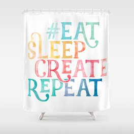 Eat Sleep Create Repeat Quote Shower Curtain