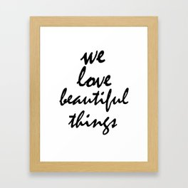 We love beautiful things Framed Art Print