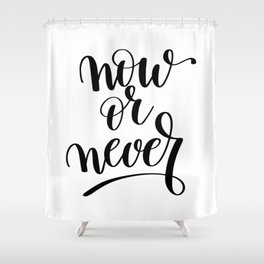Now or Never Shower Curtain