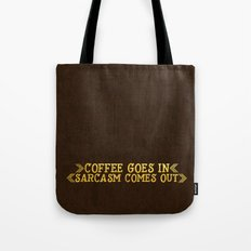 Coffee goes in- Sarcasm comes out Tote Bag