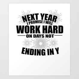 Sarcasm Work Good Resolutions Hardworking Gift Art Print