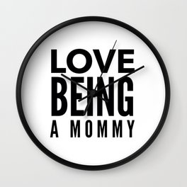 Love Being a Mommy in Black Wall Clock