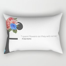 """""""I paint flowers so they will not die."""" Frida Kahlo. Rectangular Pillow"""