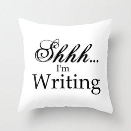 Shhh... I'm Writing Throw Pillow