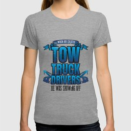 Funny God Created Tow Truck Drivers Showing Off T-shirt