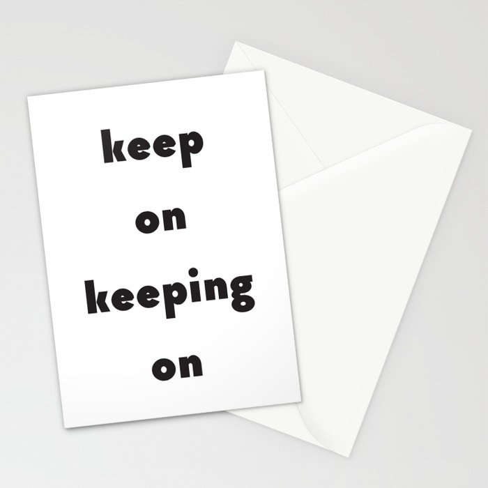 Keep On Keeping On Stationery Cards