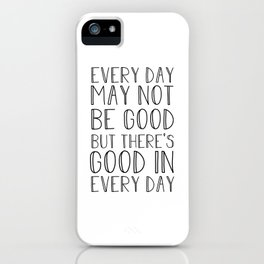 Every day may not be good iPhone Case