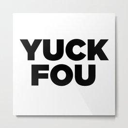 Yuck Fou Metal Print