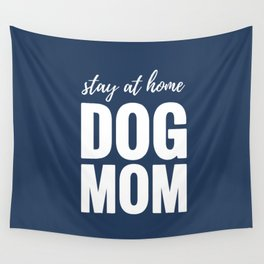 Stay At Home Dog Mom Wall Tapestry