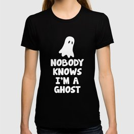 Nobody Knows I'm a Ghost Halloween T-Shirt T-shirt