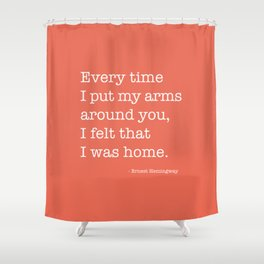 I Felt Like I Was Home Ernest Hemingway Quote Shower Curtain