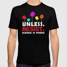 Cool Unless resist science is power 2017 T-shirt