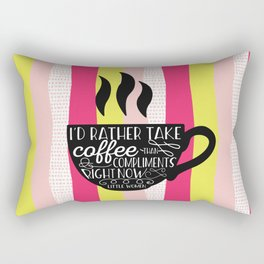 I'd rather take coffee than compliments right Rectangular Pillow