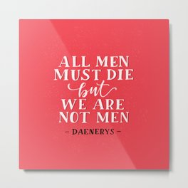 All men must die but we are not men Metal Print