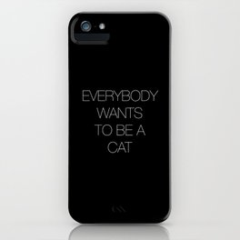 Everybody wants to be a cat  iPhone Case
