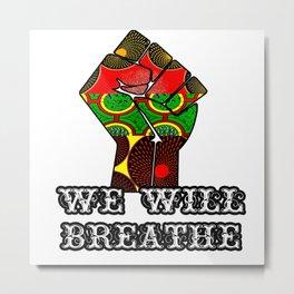 We Will Breathe Metal Print