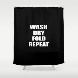 wash dry fold repeat quote Shower Curtain
