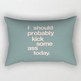 I Should Probably Kick Some Ass Today Rectangular Pillow