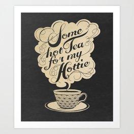 Some Hot Tea For My Hottie Art Print