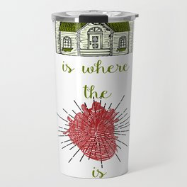 Home is where the heart is :-) Travel Mug