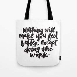 Nothing will make you feel better except doing the work. Tote Bag