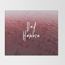 Bad Hombre Throw Blanket
