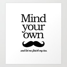 Mind your own... Art Print